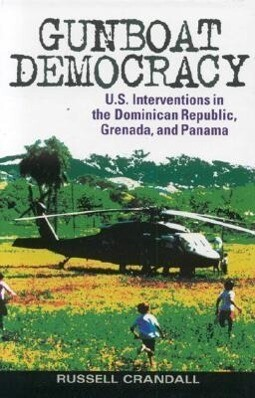 Gunboat Democracy: U.S. Interventions in the Dominican Republic, Grenada, and Panama als Buch