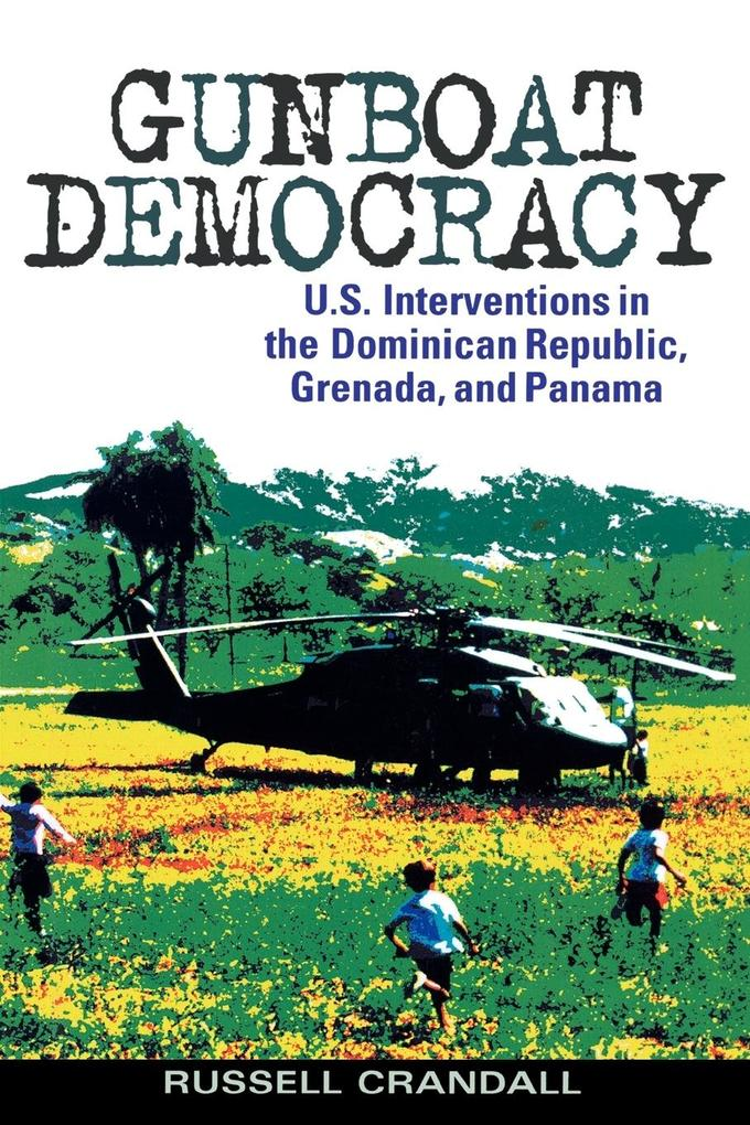 Gunboat Democracy: U.S. Interventions in the Dominican Republic, Grenada, and Panama als Taschenbuch