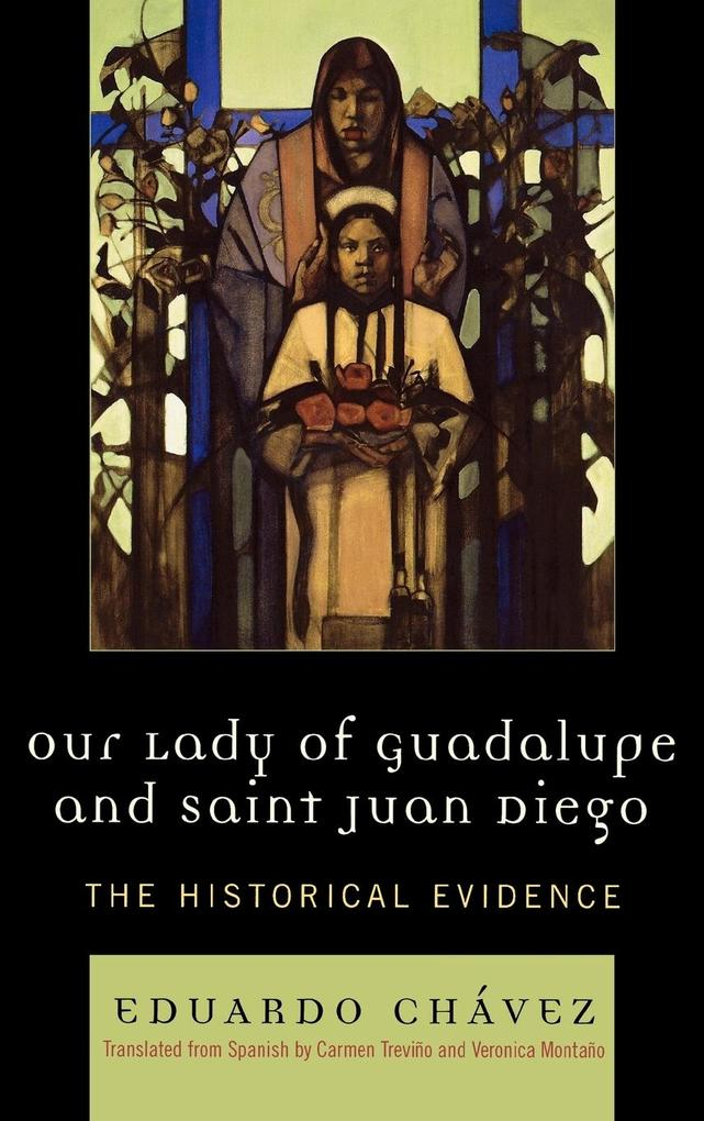 Our Lady of Guadalupe and Saint Juan Diego: The Historical Evidence als Buch
