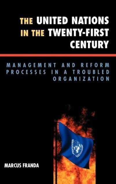 The United Nations in the Twenty-First Century: Management and Reform Processes in a Troubled Organization als Buch