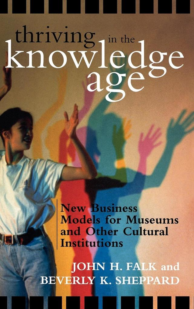 Thriving in the Knowledge Age: New Business Models for Museums and Other Cultural Institutions als Buch