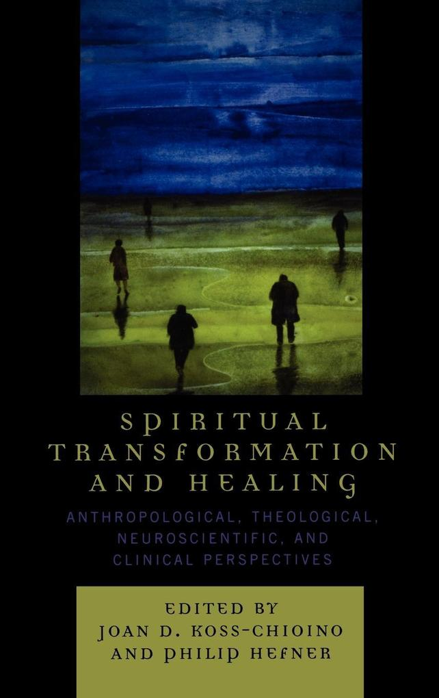 Spiritual Transformation and Healing: Anthropological, Theological, Neuroscientific, and Clinical Perspectives als Buch