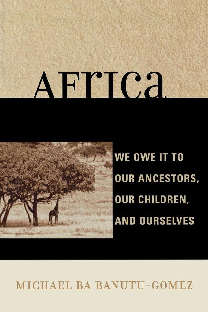 Africa: We Owe It to Our Ancestors, Our Children, and Ourselves als Taschenbuch