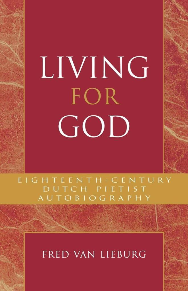 Living for God: Eighteenth-Century Dutch Pietist Autobiography als Taschenbuch