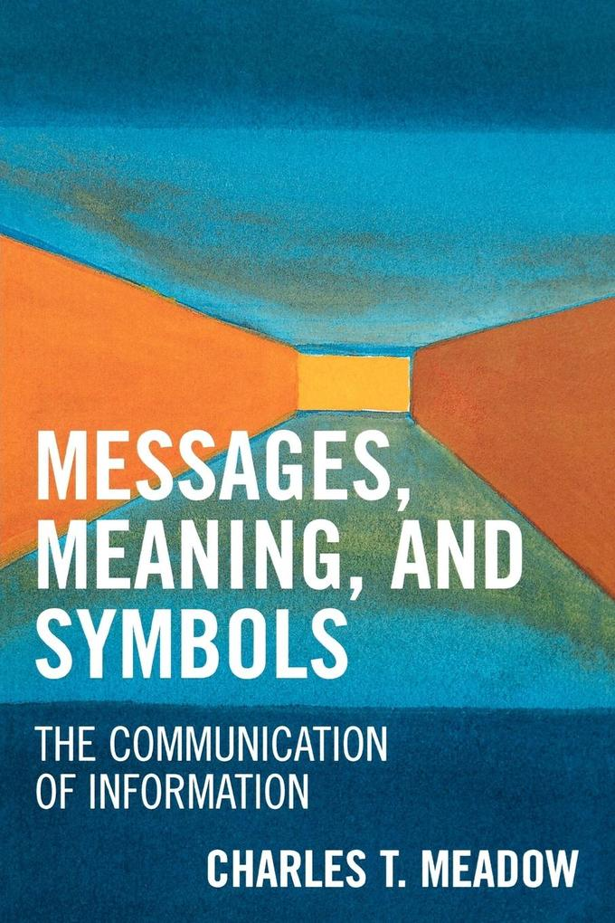 Messages, Meaning, and Symbols: The Communication of Information als Taschenbuch
