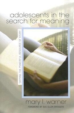 Adolescents in the Search for Meaning: Tapping the Powerful Resource of Story als Taschenbuch