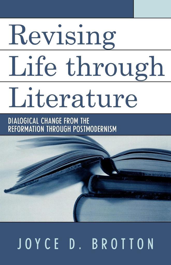 Revising Life Through Literature: Dialogical Change from the Reformation Through Postmodernism als Taschenbuch