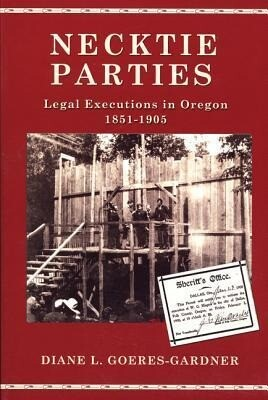 Necktie Parties: Legal Executions in Oregon 1851-1905 als Taschenbuch