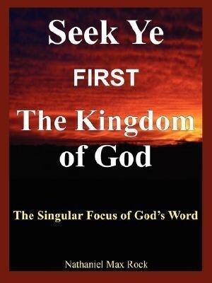 Seek Ye First the Kingdom of God: The Singular Focus of God's Word als Taschenbuch