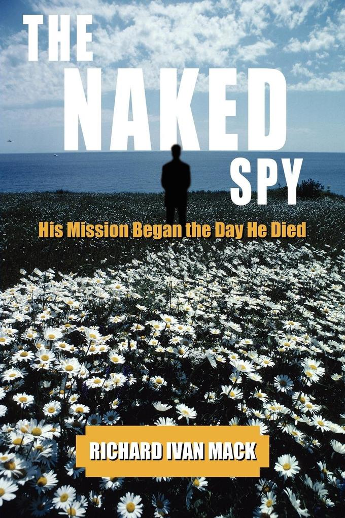 The Naked Spy: His Mission Began the Day He Died als Taschenbuch