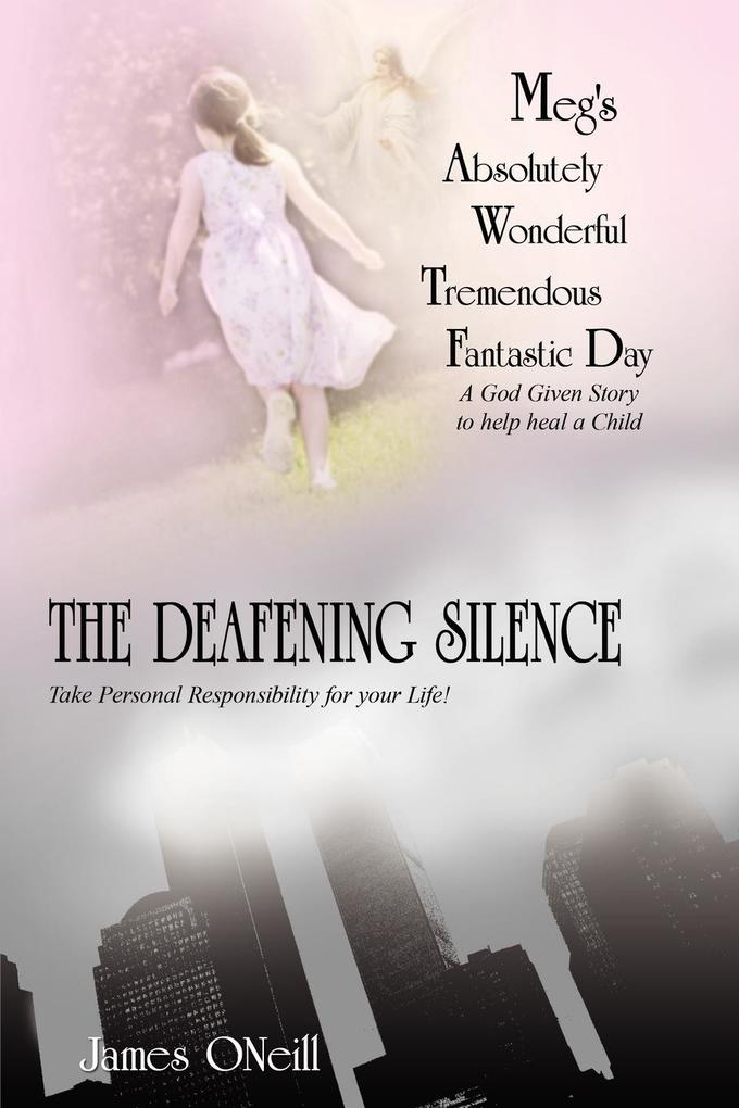 Meg's Absolutely Wonderful Tremendous Fantastic Day/The Deafening Silence: A God Given Story to Help Heal a Child/Take Personal Responsibility for You als Taschenbuch