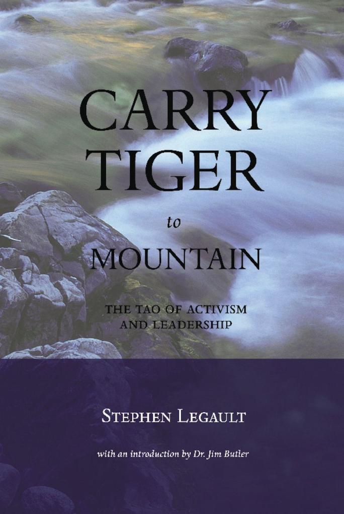 Carry Tiger to Mountain: The Tao of Activism and Leadership als Taschenbuch