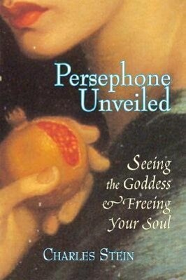 Persephone Unveiled: Seeing the Goddess and Freeing Your Soul als Taschenbuch
