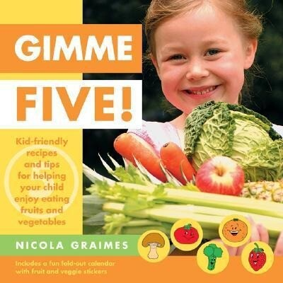 Gimme Five!: Kid-Friendly Recipes and Tips for Helping Your Child Enjoy Eating Fruits and Vegetables [With Stickers] als Taschenbuch