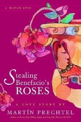 Stealing Benefacio's Roses: A Mayan Epic als Taschenbuch