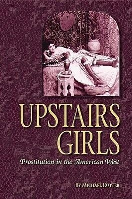 Upstairs Girls: Prostitution in the American West als Taschenbuch