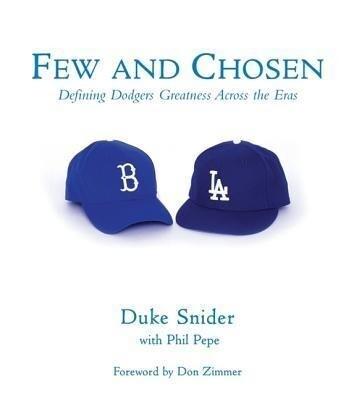 Few and Chosen Dodgers: Defining Dodgers Greatness Across the Eras als Buch