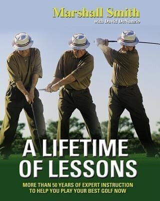 A Lifetime of Lessons: Over 50 Years of Expert Instruction to Help You Play Your Best Golf Now als Buch