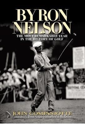 Byron Nelson: The Most Remarkable Year in the History of Golf als Buch