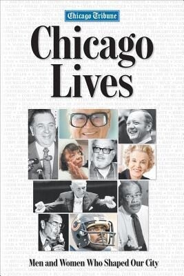 Chicago Lives: Men and Women Who Shaped Our City als Taschenbuch