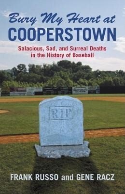 Bury My Heart at Cooperstown: Salacious, Sad, and Surreal Deaths in the History of Baseball als Taschenbuch
