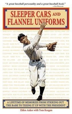 Sleeper Cars and Flannel Uniforms: A Lifetime of Memories from Striking Out the Babe to Teeing It Up with the President als Taschenbuch