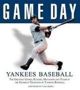 Game Day: Yankees Baseball: The Greatest Games, Players, Managers and Teams in the Glorious Tradition of Yankees Baseball