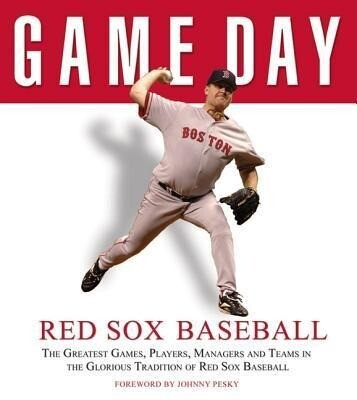 Game Day: Red Sox Baseball: The Greatest Games, Players, Managers and Teams in the Glorious Tradition of Red Sox Baseball als Buch