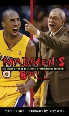 Madmen's Ball: The Inside Story of the Lakers' Dysfunctional Dynasties als Taschenbuch