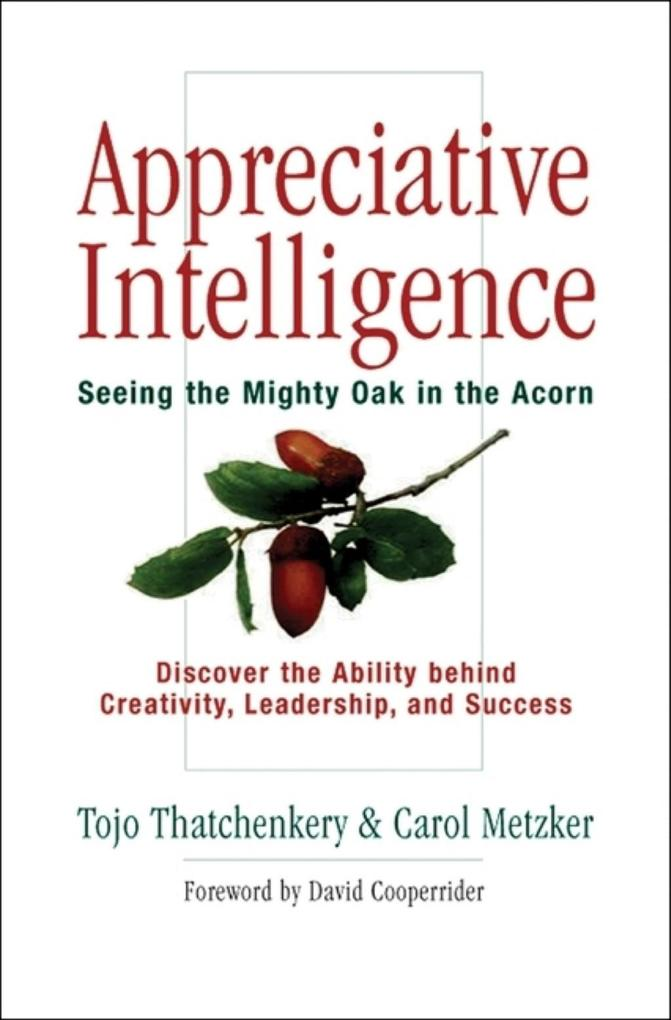 Appreciative Intelligence: Seeing the Mighty Oak in the Acorn als Buch