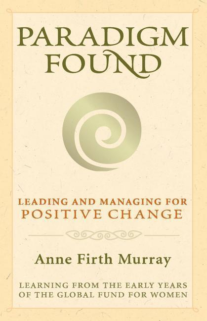 Paradigm Found: Leading and Managing for Positive Change als Taschenbuch
