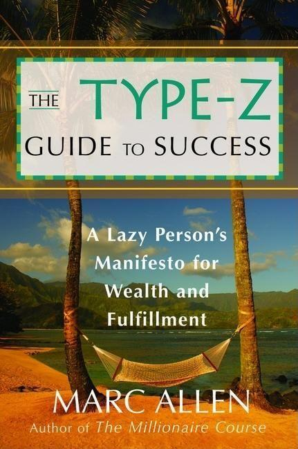 The Type-Z Guide to Success: A Lazy Person's Manifesto to Wealth and Fulfillment als Taschenbuch