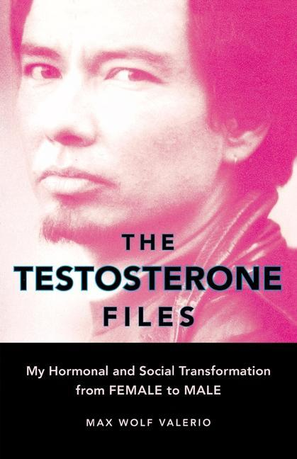 The Testosterone Files: My Hormonal and Social Transformation from Female to Male als Taschenbuch