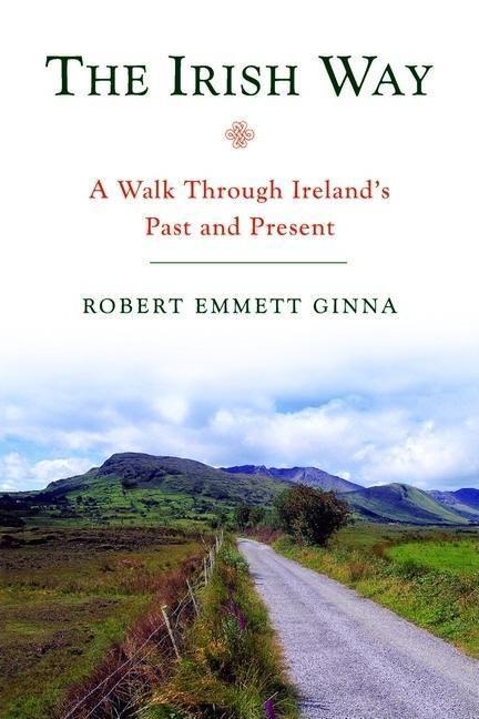 The Irish Way: A Walk Through Ireland's Past and Present als Taschenbuch