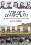 Patriotic Correctness: Academic Freedom and Its Enemies