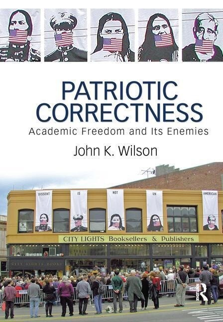 Patriotic Correctness: Academic Freedom and Its Enemies als Buch