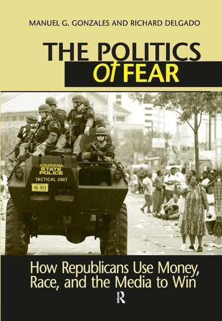 Politics of Fear: How Republicans Use Money, Race and the Media to Win als Buch