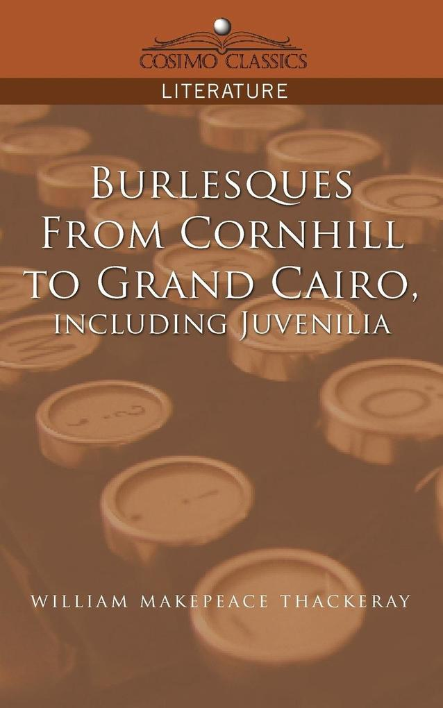 Burlesques, from Cornhill to Grand Cairo, Including Juvenilia als Taschenbuch