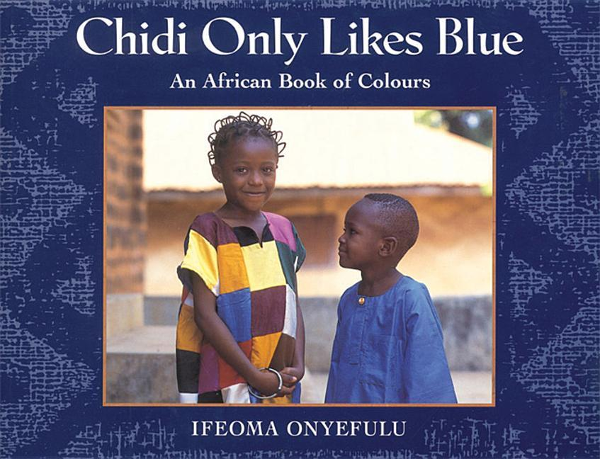 Chidi Only Likes Blue: An African Book of Colours als Taschenbuch
