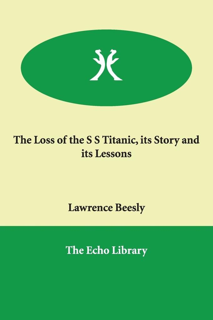 The Loss of the S S Titanic, Its Story and Its Lessons als Taschenbuch