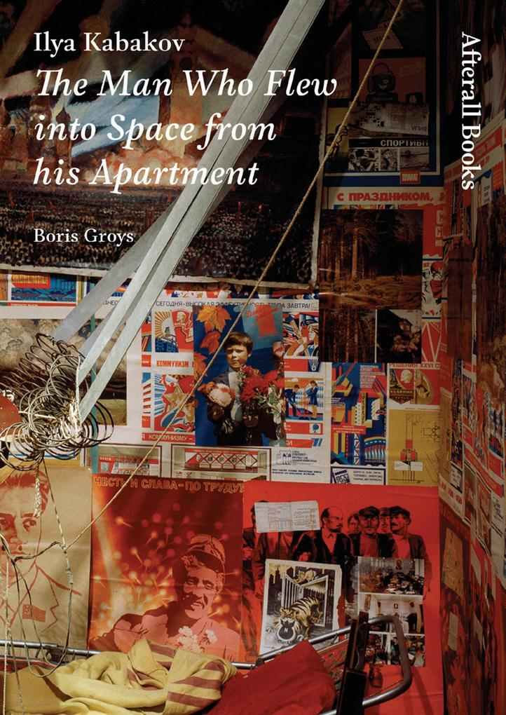 Ilya Kabakov: The Man Who Flew Into Space from His Apartment als Taschenbuch
