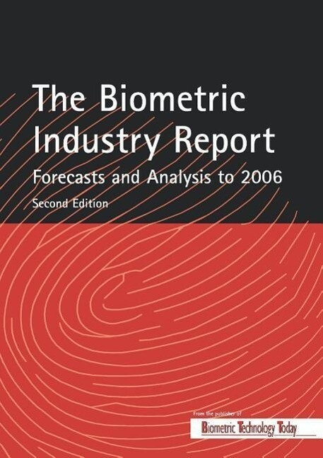 The Biometric Industry Report - Forecasts and Analysis to 2006 als Buch