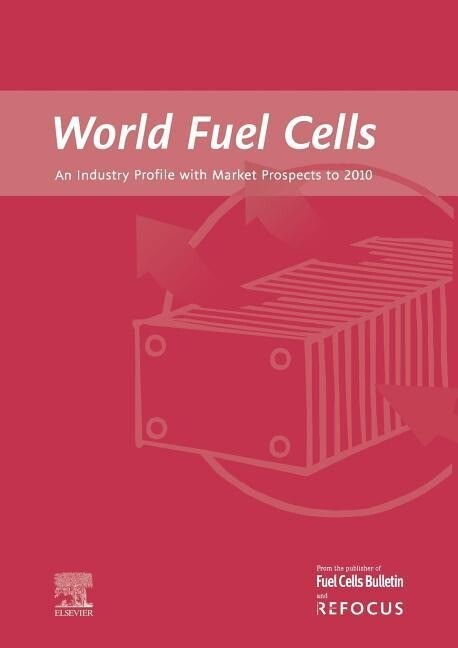 World Fuel Cells - An Industry Profile with Market Prospects to 2010 als Buch