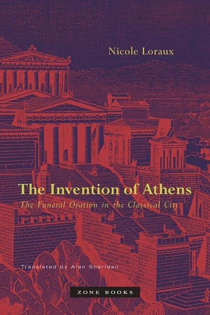 The Invention of Athens: The Funeral Oration in the Classical City als Buch