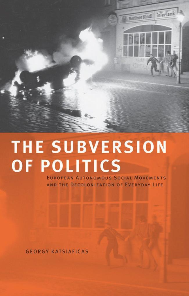 The Subversion of Politics: European Autonomous Social Movements and the Decolonization of Everyday Life als Taschenbuch