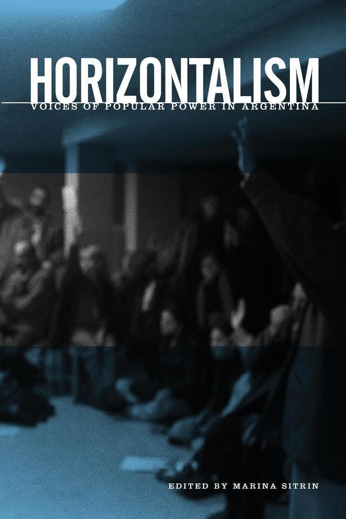 Horizontalism: Voices of Popular Power in Argentina als Taschenbuch
