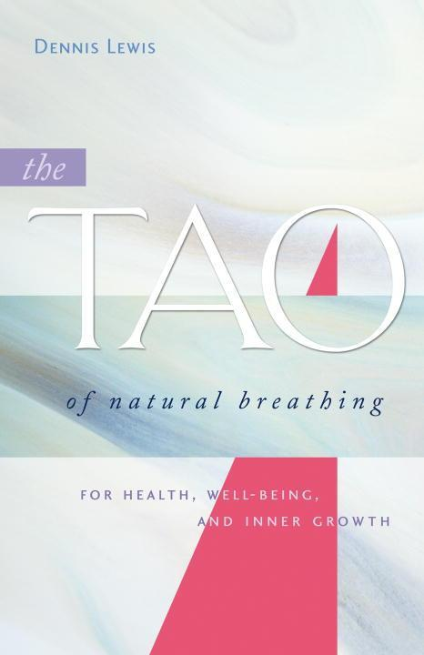 The Tao of Natural Breathing: For Health, Well-Being, and Inner Growth als Taschenbuch