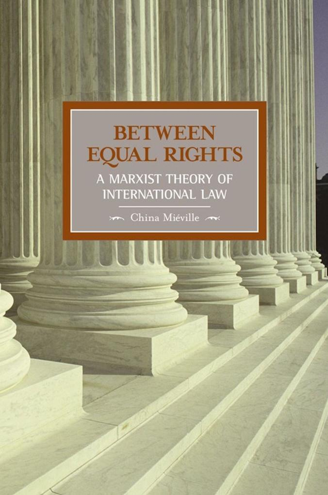 Between Equal Rights: A Marxist Theory of International Law als Taschenbuch