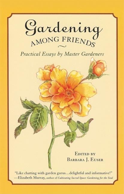 Gardening Among Friends: 65 Practical Essays by Master Gardeners als Taschenbuch