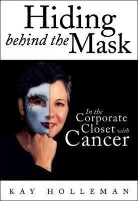 Hiding Behind the Mask: In the Corporate Closet with Cancer als Buch